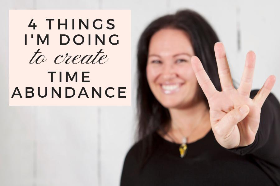4 Things I'm Doing To Create Time Abundance